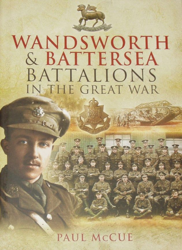 Wandsworth & Battersea Battalions in the Great War, by Paul McCue